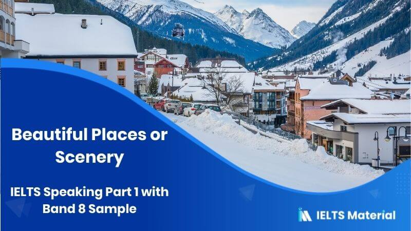 Beautiful Places or Scenery: IELTS Speaking Part 1 Sample Answer