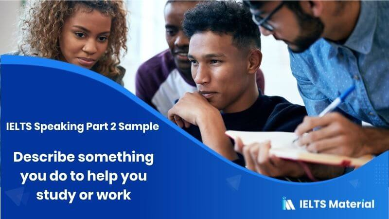 IELTS Speaking Part 2 Sample in 2019 - Topic: Describe something you do to help you study or work