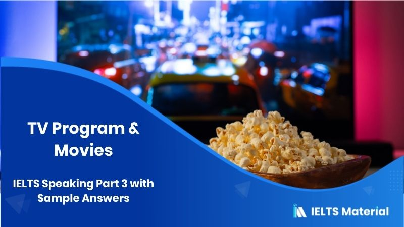 IELTS Speaking Part 3 Topic: TV Program & Movies - with Sample Answers