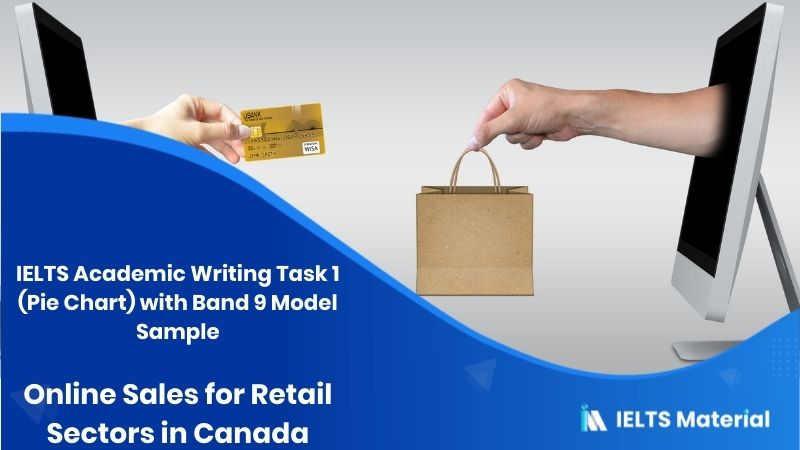 IELTS Academic Writing Task 1 (Pie Chart) with Band 9 Model Sample - topic : online sales for retail sectors in canada