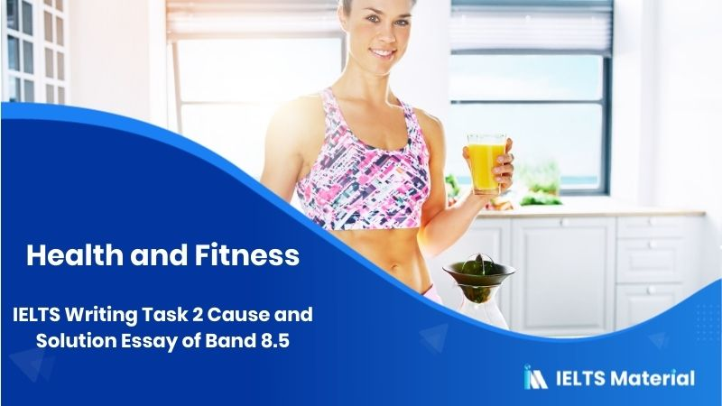 IELTS Writing Task 2 Cause and Solution Essay of Band 8.5 - topic : Health and Fitness
