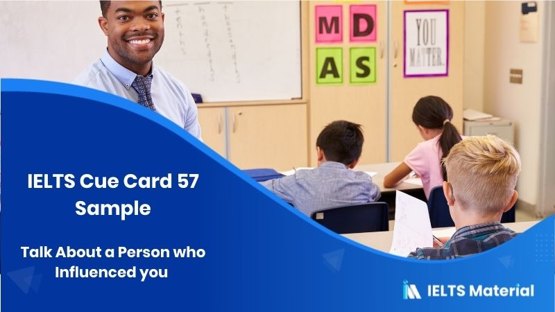 Talk About a Person who Influenced you - IELTS Cue Card 57 Sample