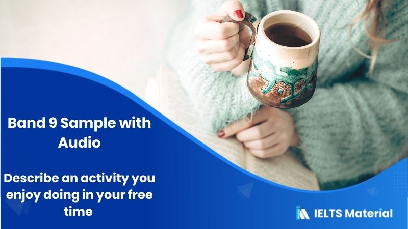 Describe an Activity you enjoy doing in your free time – Band 9 Sample with Audio