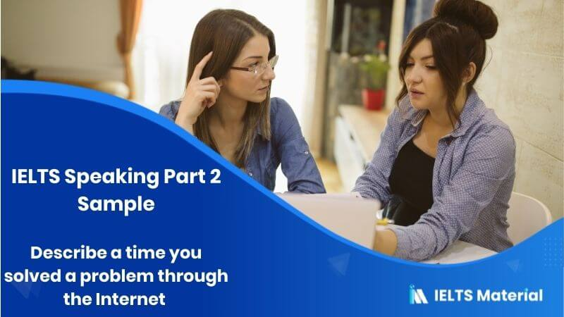 Describe a time you solved a problem through the Internet - IELTS Speaking Part 2 Sample