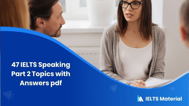 47 IELTS Speaking Part 2 Topics with Answers pdf