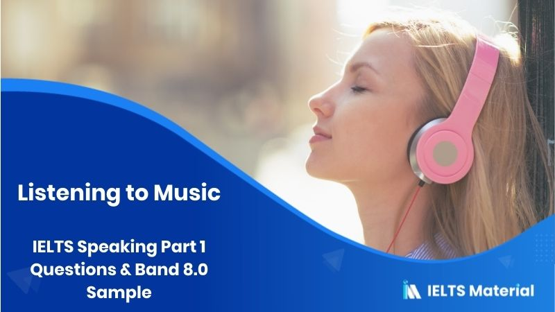 IELTS Speaking Part 1 Questions - Topic: listening to Music & Band 8.0 Sample