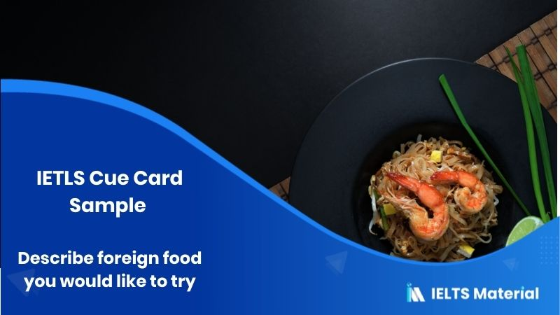 IETLS Cue Card Sample: Describe foreign food you would like to try