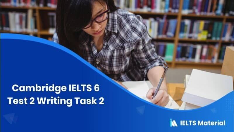 Cambridge IELTS 6 Test 2 Writing Task 2