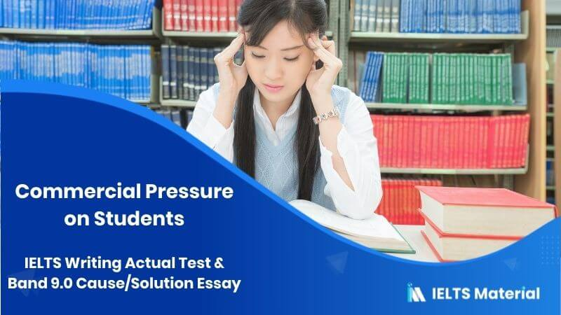 IELTS Writing Actual Test in December, 2015 & Band 9.0 Cause/Solution Essay: Commercial Pressure on Students