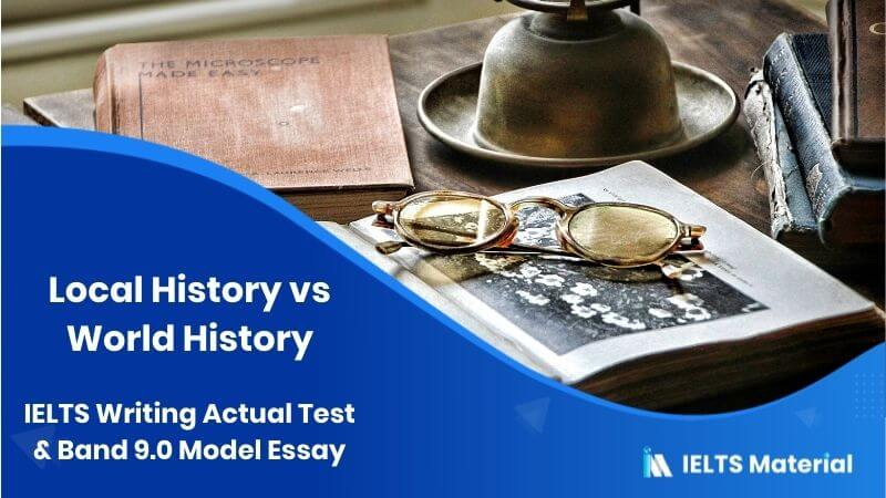 IELTS Writing Actual Test in Jan, 2016 & Band 9.0 Model Essay - Topic: Local History vs World History