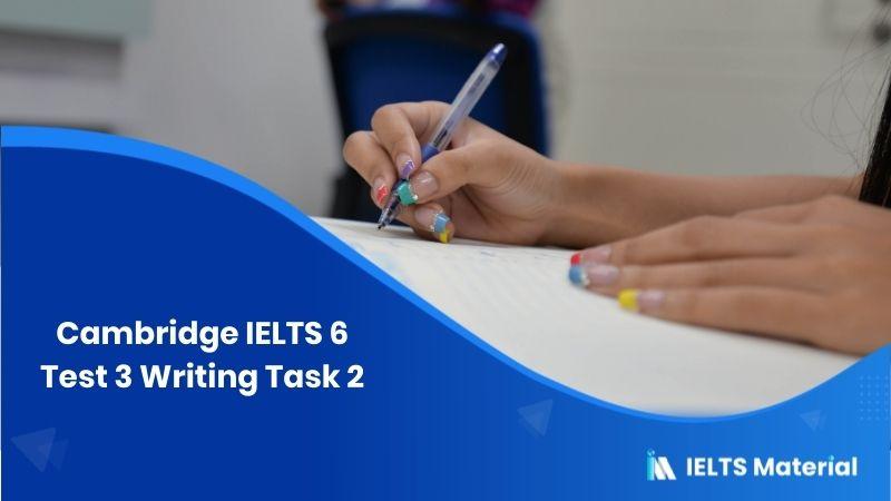Cambridge IELTS 6 Test 3 Writing Task 2