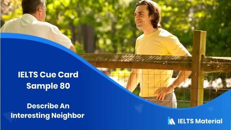 Describe An Interesting Neighbor – IELTS Cue Card Sample 80