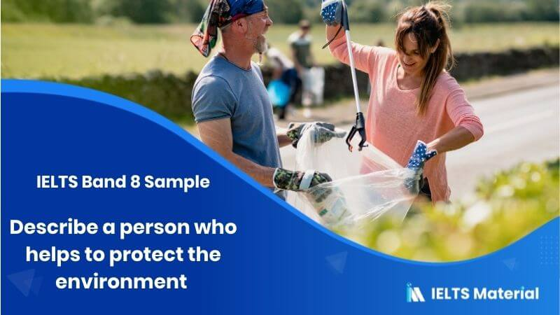 Describe a person who helps to protect the environment - IELTS Band 8 Sample