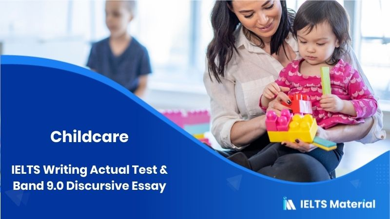 IELTS Writing Actual Test & Band 9.0 Discursive Essay - Topic: Childcare Essay