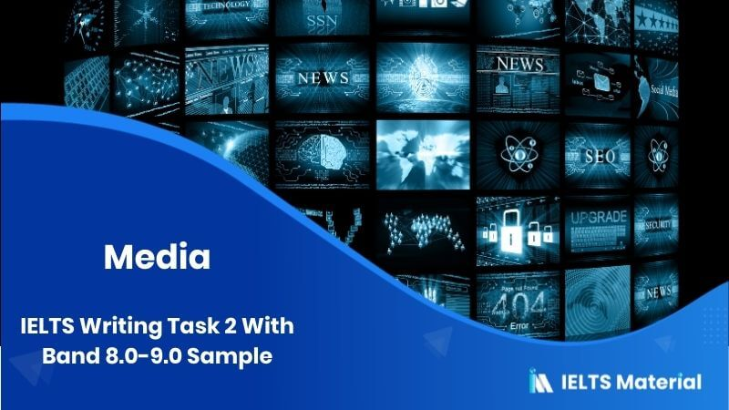 IELTS Writing Task 2 On Media - Test on 24th May With Band 8.0-9.0 Sample