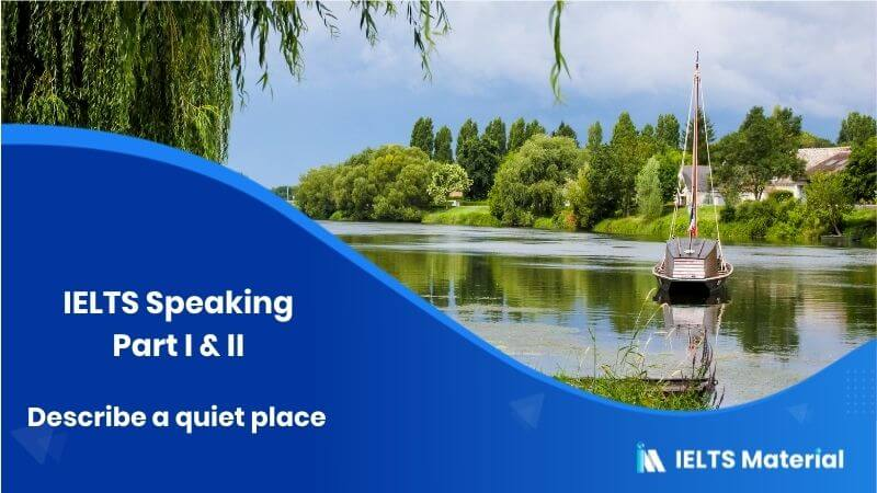 Describe a quiet place - IELTS Speaking Part I & II Topic in 2017