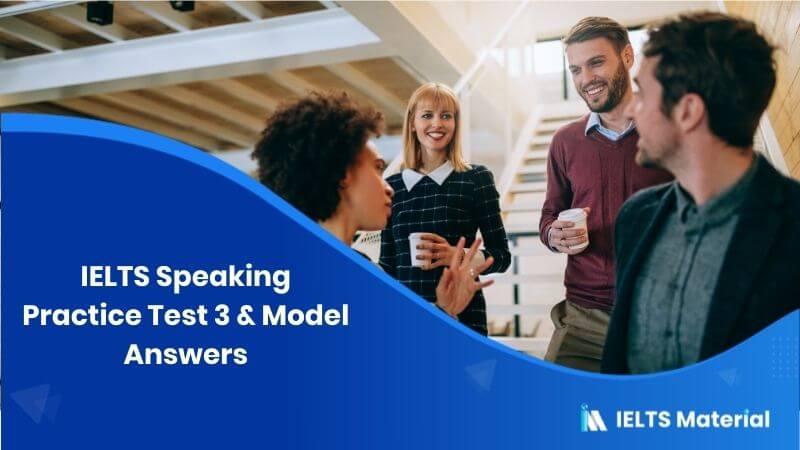IELTS Speaking Practice Test 3 in 2019 & Model Answers