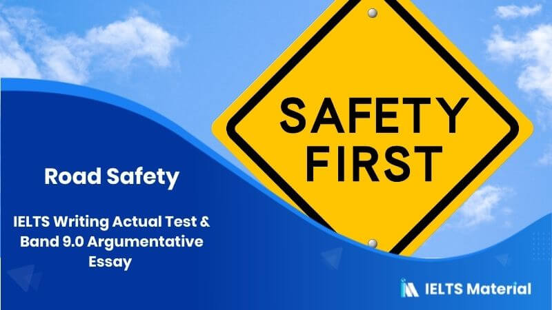 IELTS Writing Actual Test & Band 9.0 Argumentative Essay - Topic: Road Safety Essay
