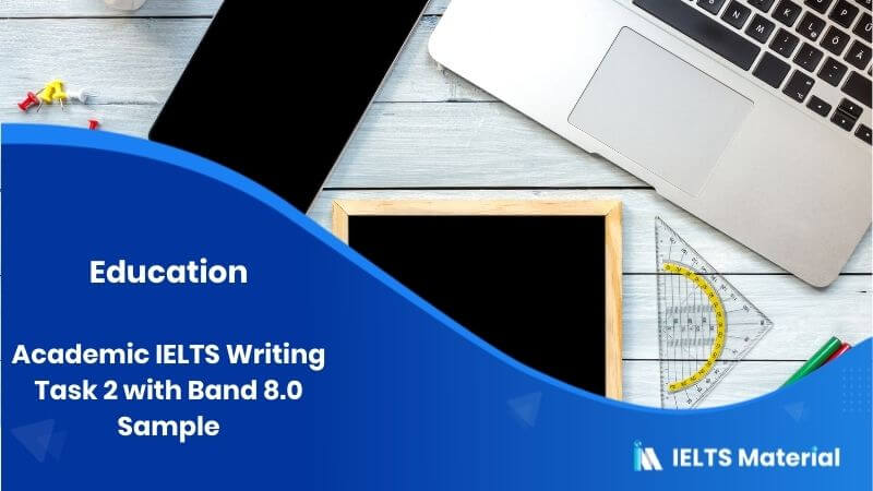 Academic IELTS Writing Task 2 on Education with Band 8.0 Sample