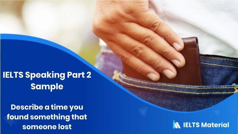 IELTS Speaking Part 2 Sample: Describe a time you found something that someone lost