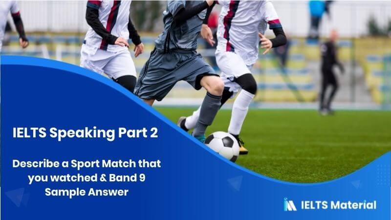 IELTS Speaking Part 2: Sports (2018) Topic - Describe a Sport Match that you watched & Band 9 Sample Answer