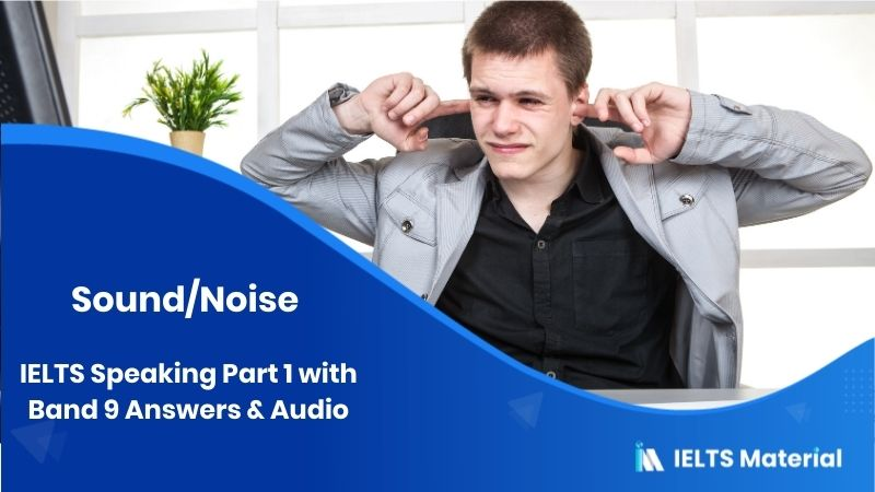 Sound/Noise IELTS Speaking Part 1 with Band 9 Answers & Audio