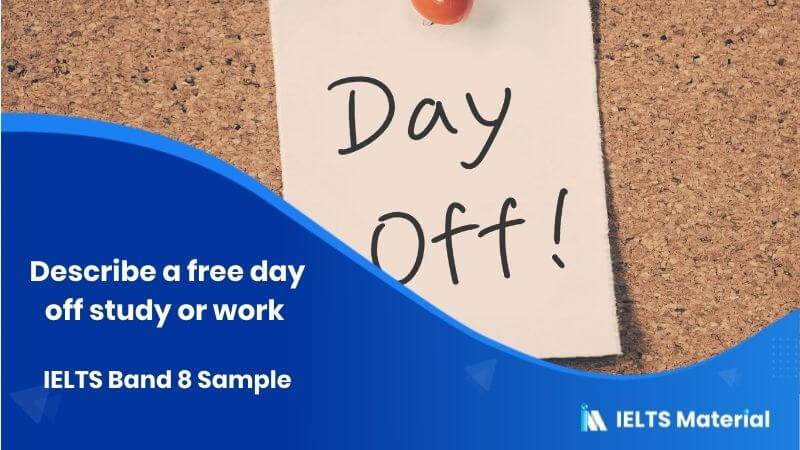 Describe a free day off study or work - IELTS Band 8 Sample
