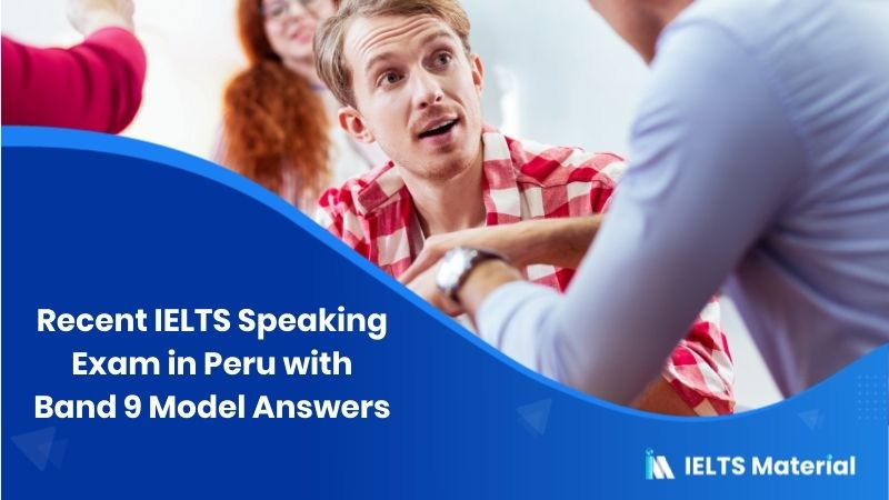 Recent IELTS Speaking Exam in Peru - Feb 2019 with Band 9 Model Answers