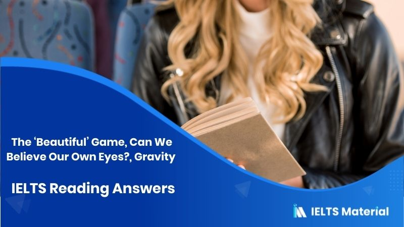 The 'Beautiful' Game, Can We Believe Our Own Eyes?, Gravity - IELTS Reading Answers