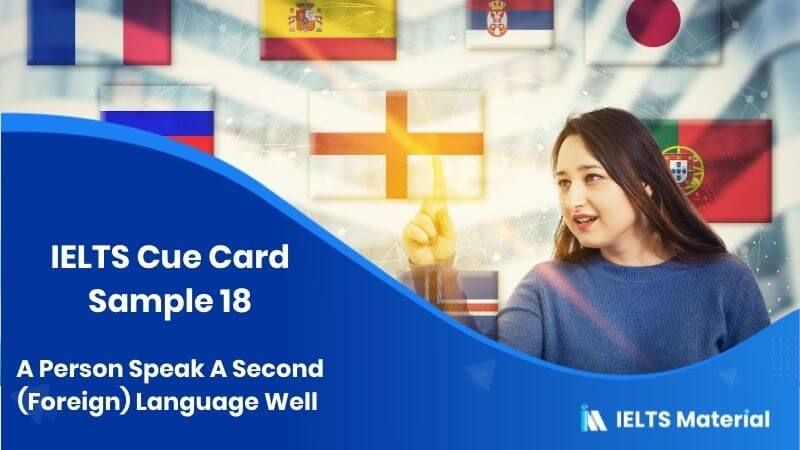A Person Speak A Second (Foreign) Language Well - IELTS Cue Card Sample 18