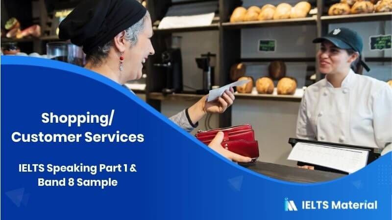 IELTS Speaking Part 1 Topic: Shopping/ Customer services & Band 8 Sample