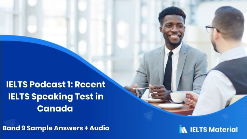 IELTS Podcast 1: Recent IELTS Speaking Test in Canada – 2018 & Band 9 Sample Answers + Audio