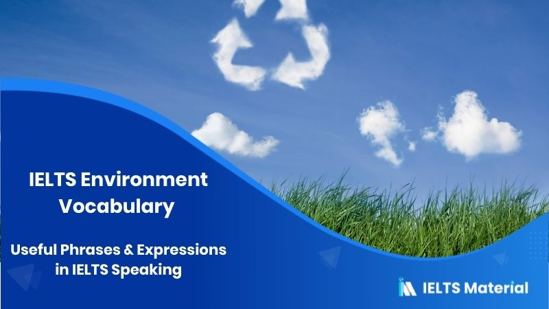 IELTS Environment Vocabulary : Useful Phrases & Expressions in IELTS Speaking