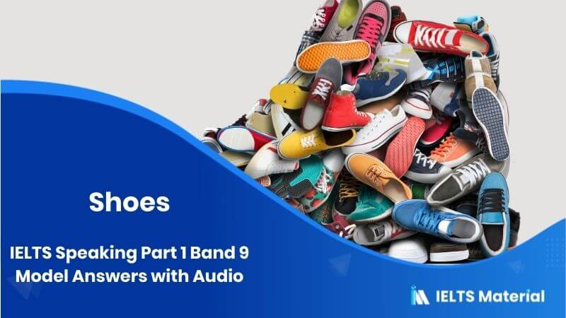 IELTS Speaking Part 1 Band 9 Model Answers with Audio - Topic : Shoes
