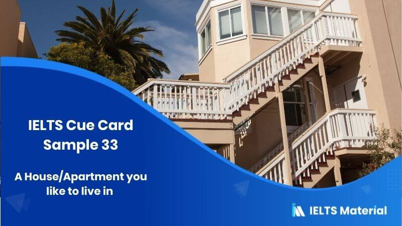 Describe a house/apartment you like to live in: IELTS Cue Card Sample 33