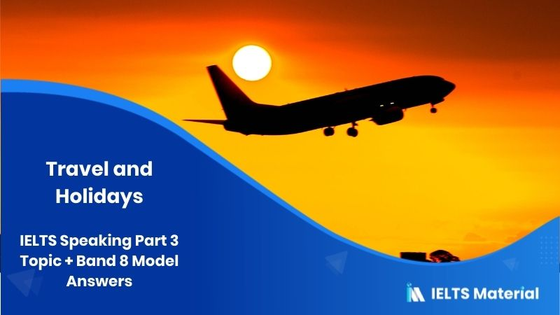 Travel and Holidays: IELTS Speaking Part 3 Topic + Band 8 Model Answers
