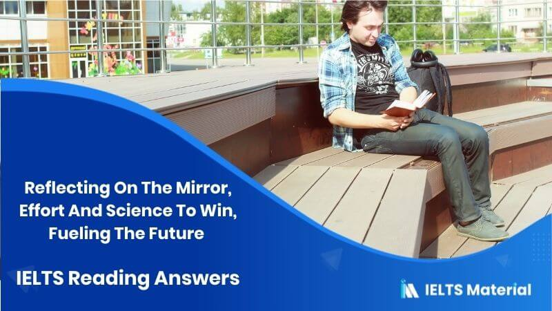 Reflecting On The Mirror, Effort And Science To Win, Fueling The Future - IELTS Reading Answers