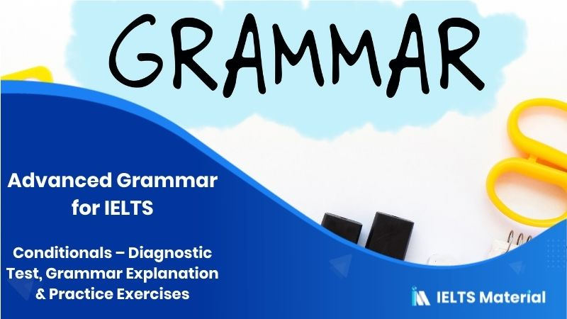 Advanced Grammar for IELTS: Conditionals - Diagnostic Test, Grammar Explanation & Practice Exercises