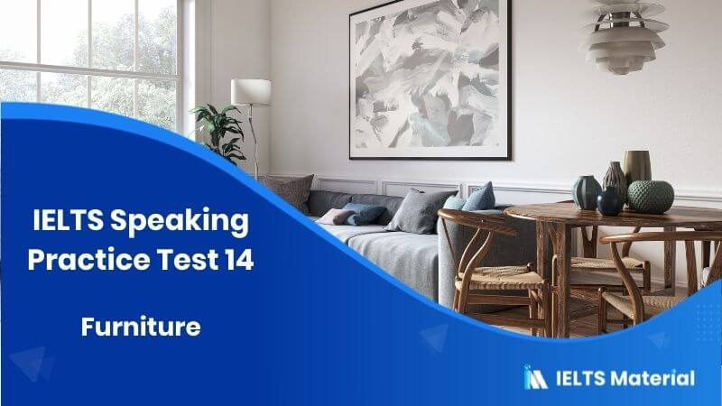 IELTS Speaking Topic : Furniture (Practice Test 14)
