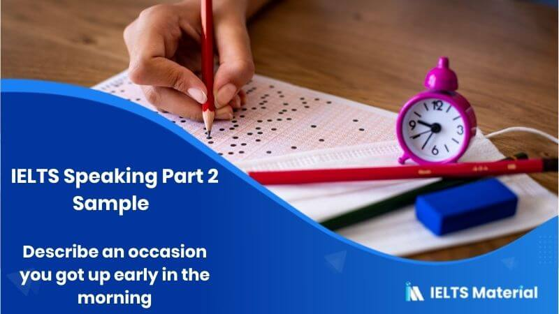 Describe a time that you got up early in the morning: IELTS Speaking Part 2 Sample Answer