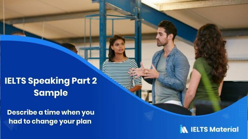 Describe a time you had to change your plan: IELTS Speaking Part 2 Sample Answer