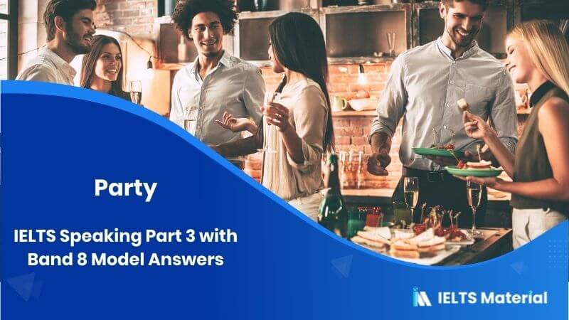 IELTS Speaking Part 3 Topic: Party with Band 8 Model Answers