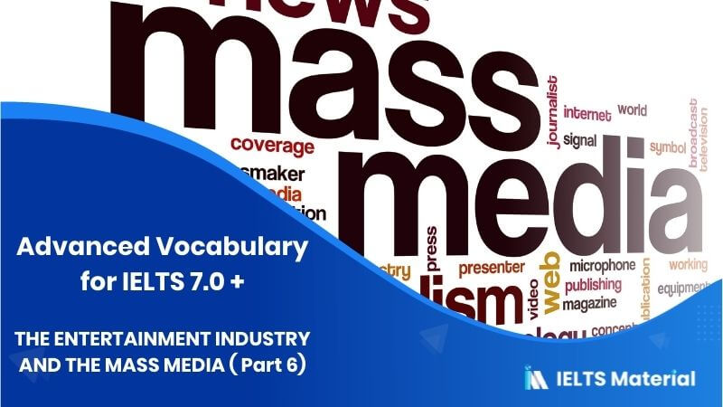 Advanced Vocabulary for IELTS 7.0 +: THE ENTERTAINMENT INDUSTRY AND THE MASS MEDIA ( Part 6)