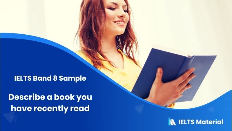 Describe a book you have recently read - IELTS Band 8 Sample