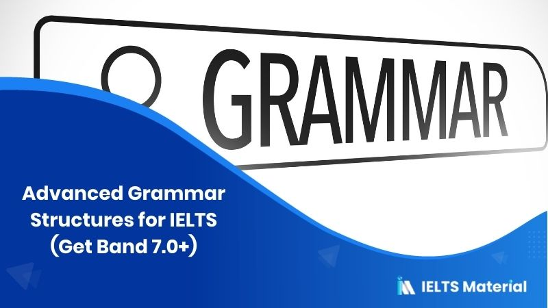Advanced Grammar Structures for IELTS (Get Band 7.0+)