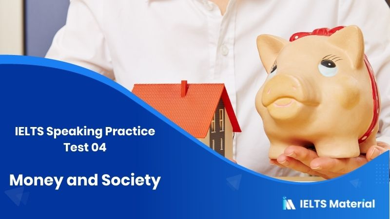 Money and Society: IELTS Speaking Practice Test 04
