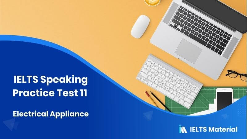 IELTS Speaking Practice Test 11 – Topic : Electrical Appliances