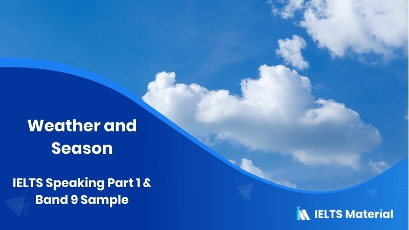 Weather and Season: IELTS Speaking Part 1 - Band 9 Sample