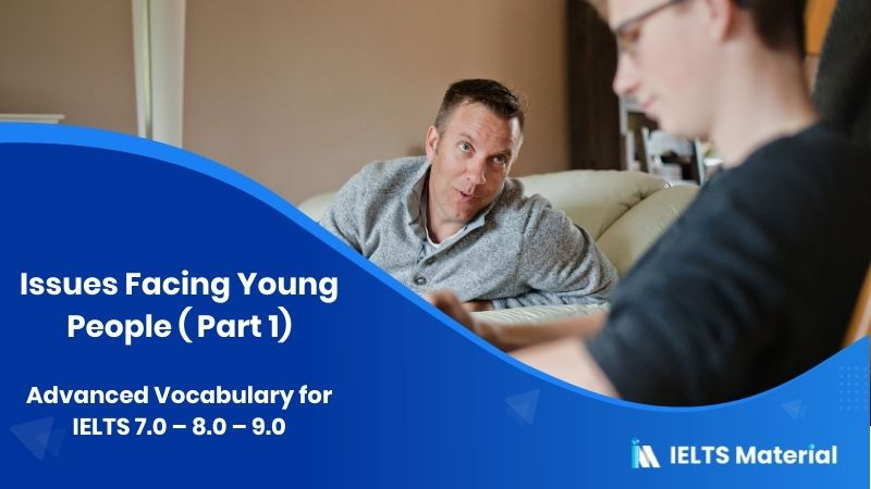 Advanced Vocabulary for IELTS 7.0 - 8.0 - 9.0: Issues Facing Young People ( Part 1)