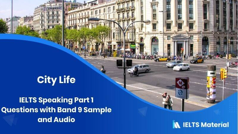 IELTS Speaking Topic: City Life - Part 1 Questions with Band 9 Sample and Audio